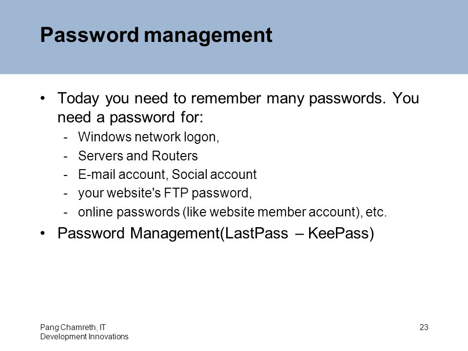 Password management Today you need to remember many passwords.