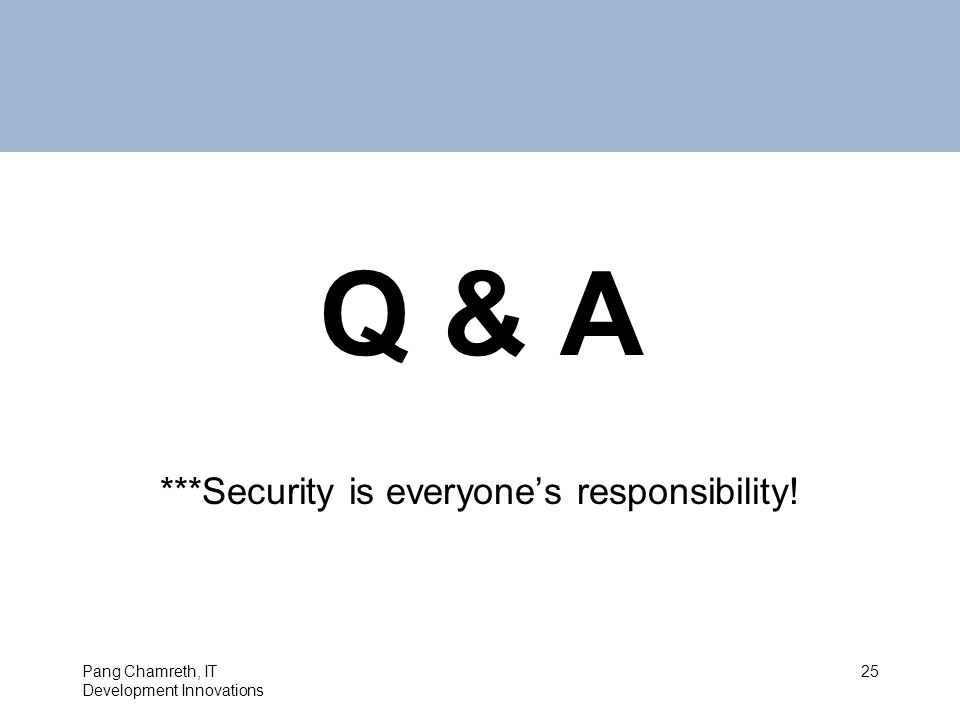 Q & A ***Security is everyone's responsibility! 25Pang Chamreth, IT Development Innovations