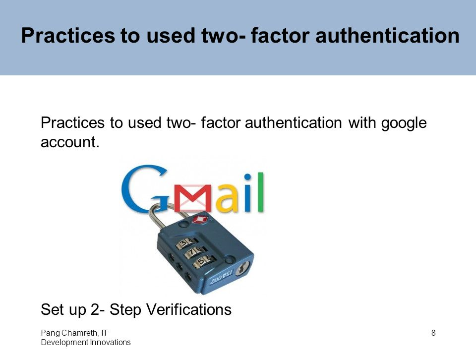 Practices to used two- factor authentication Practices to used two- factor authentication with google account.