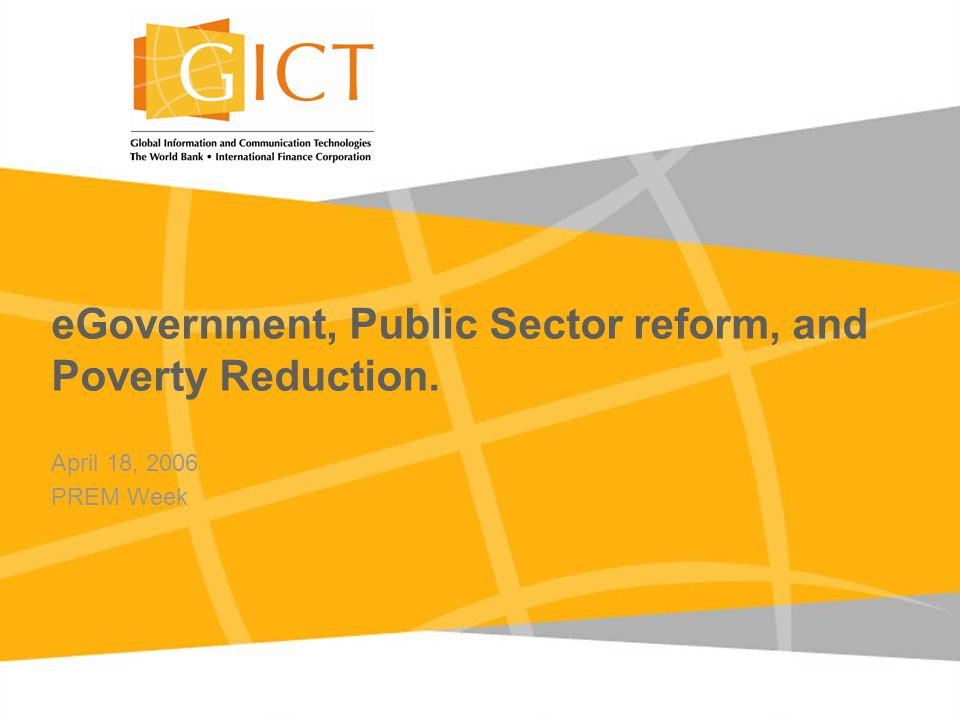 eGovernment, Public Sector reform, and Poverty Reduction. April 18, 2006 PREM Week