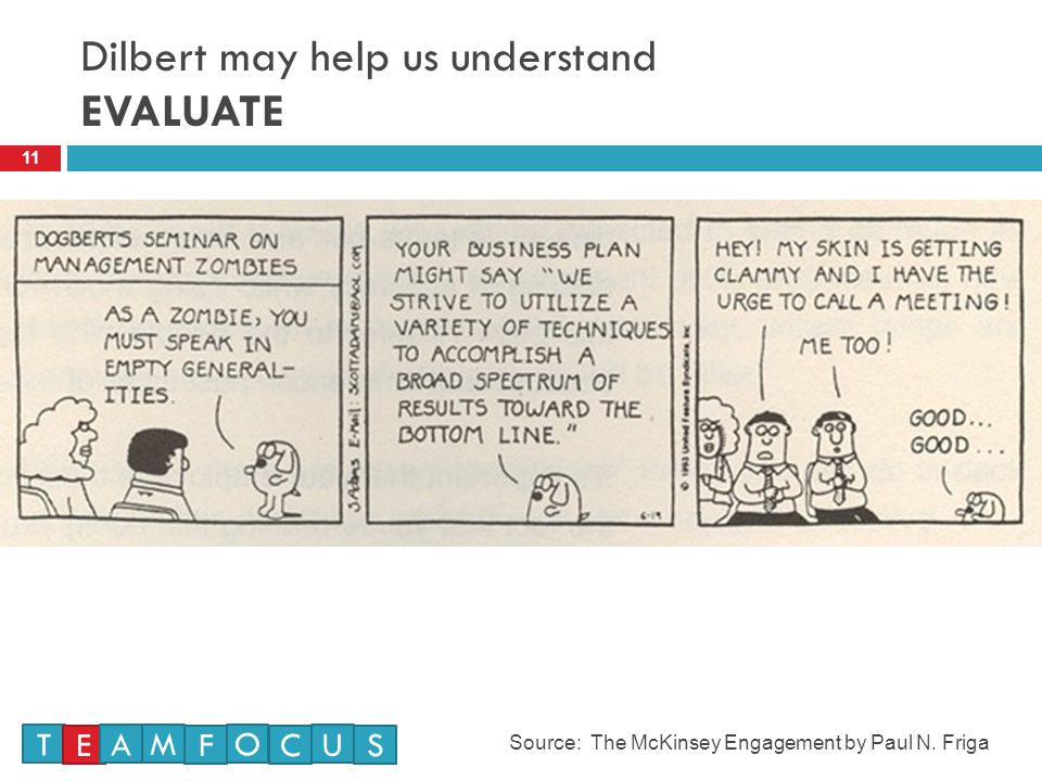 Dilbert may help us understand EVALUATE 11 Source: The McKinsey Engagement by Paul N.