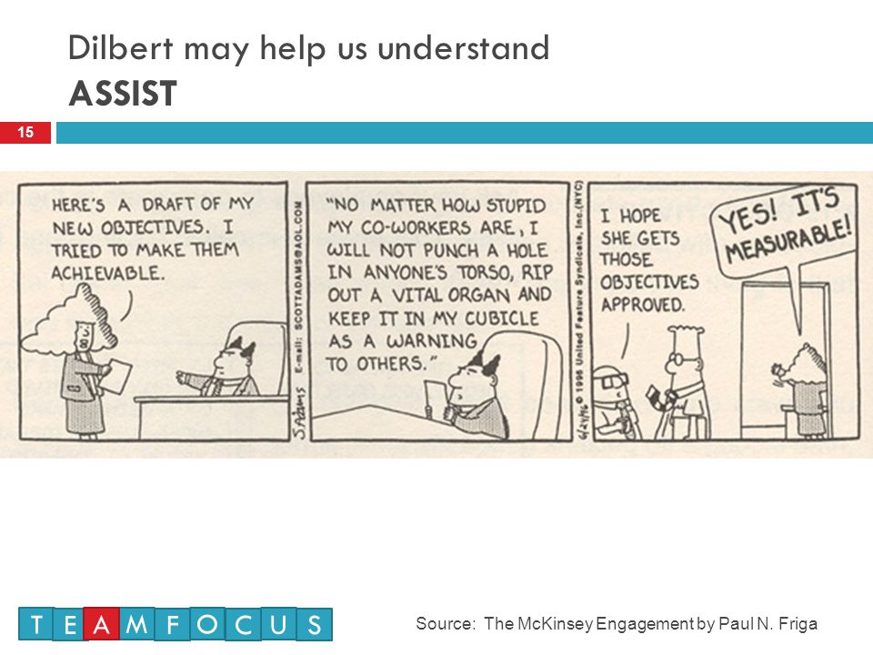 Dilbert may help us understand ASSIST 15 Source: The McKinsey Engagement by Paul N.