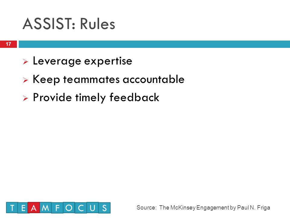 ASSIST: Rules 17  Leverage expertise  Keep teammates accountable  Provide timely feedback Source: The McKinsey Engagement by Paul N.