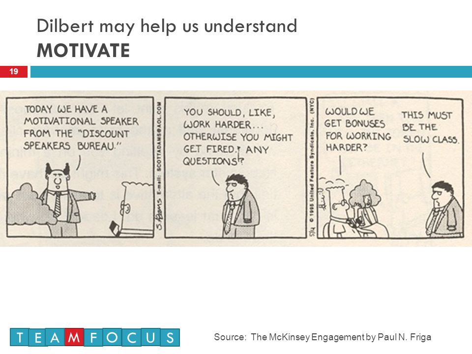 Dilbert may help us understand MOTIVATE 19 Source: The McKinsey Engagement by Paul N.