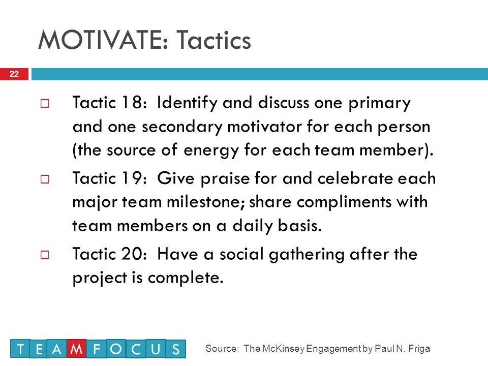 MOTIVATE: Tactics 22  Tactic 18: Identify and discuss one primary and one secondary motivator for each person (the source of energy for each team member).