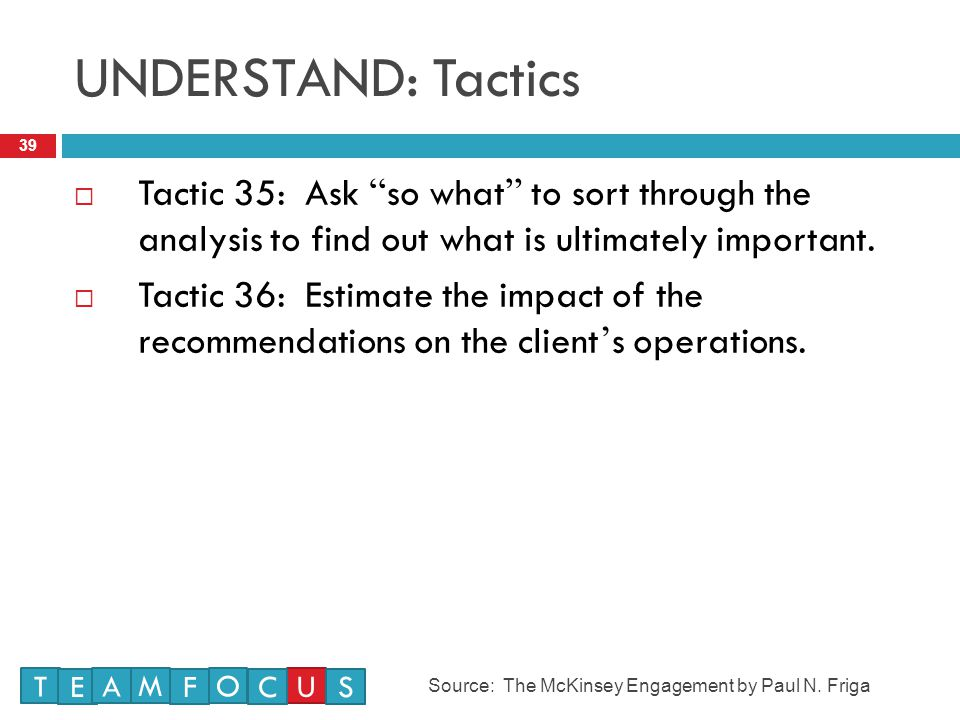 UNDERSTAND: Tactics 39  Tactic 35: Ask so what to sort through the analysis to find out what is ultimately important.