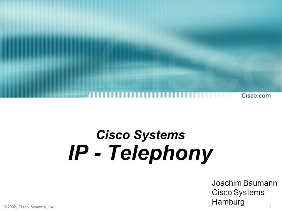 1 © 2002, Cisco Systems, Inc. Cisco Systems IP - Telephony Joachim Baumann Cisco Systems Hamburg
