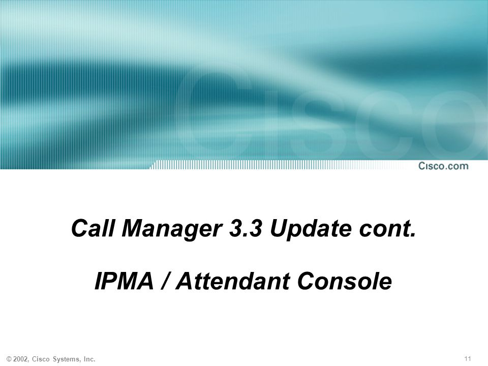 11 © 2002, Cisco Systems, Inc. Call Manager 3.3 Update cont. IPMA / Attendant Console