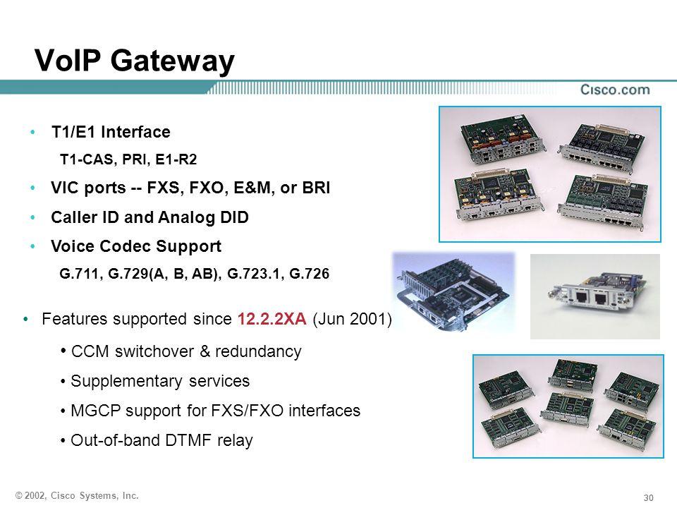 30 © 2002, Cisco Systems, Inc. T1/E1 Interface T1-CAS, PRI, E1-R2 VIC ports -- FXS, FXO, E&M, or BRI Caller ID and Analog DID Voice Codec Support G.71