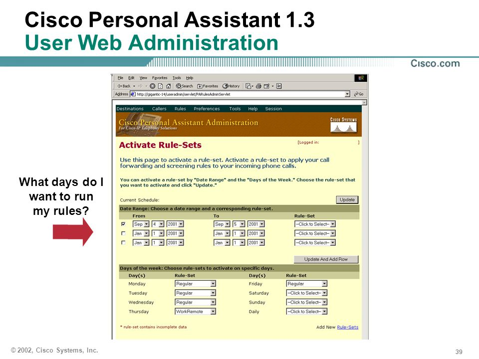39 © 2002, Cisco Systems, Inc. Cisco Personal Assistant 1.3 User Web Administration What days do I want to run my rules?