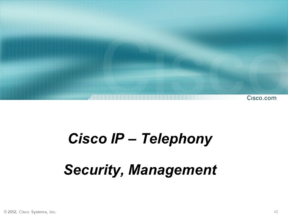 42 © 2002, Cisco Systems, Inc. Cisco IP – Telephony Security, Management