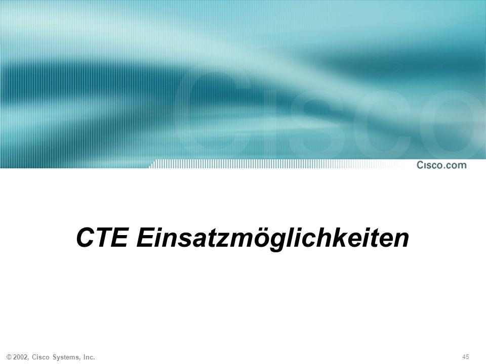 45 © 2002, Cisco Systems, Inc. CTE Einsatzmöglichkeiten