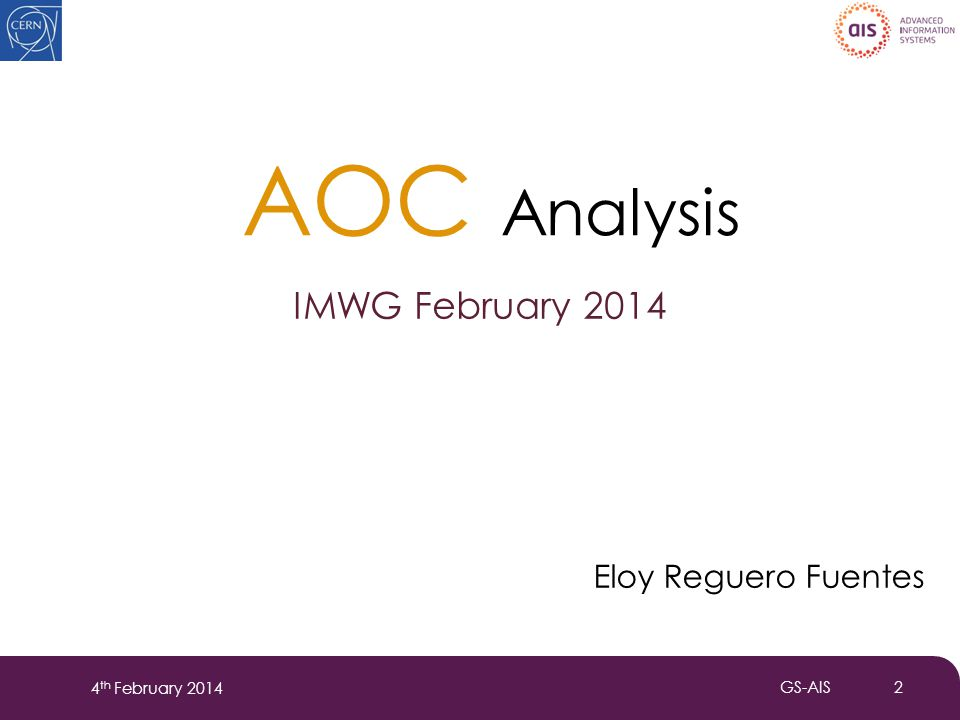 4 th February 2014 GS-AIS 2 AOC Analysis Eloy Reguero Fuentes IMWG February 2014