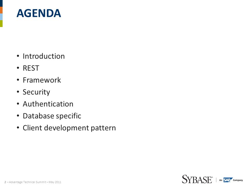 2 – Advantage Technical Summit – May 2011 AGENDA Introduction REST Framework Security Authentication Database specific Client development pattern