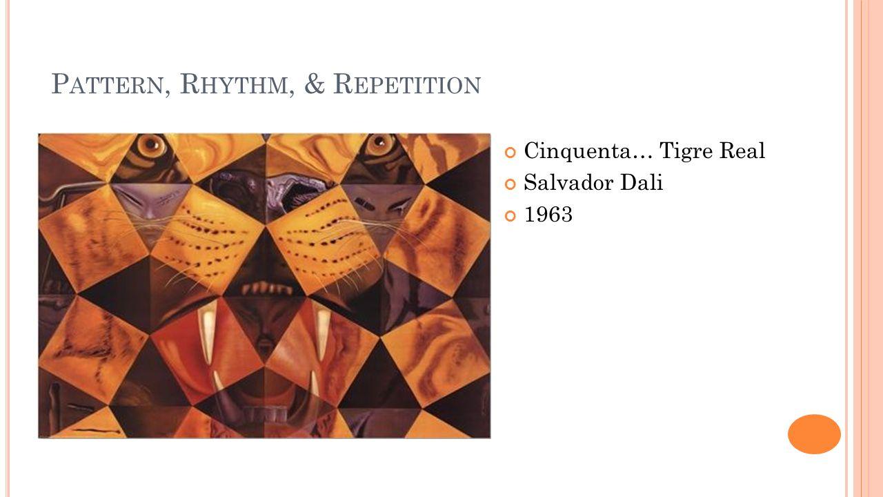 P ATTERN, R HYTHM, & R EPETITION Cinquenta… Tigre Real Salvador Dali 1963