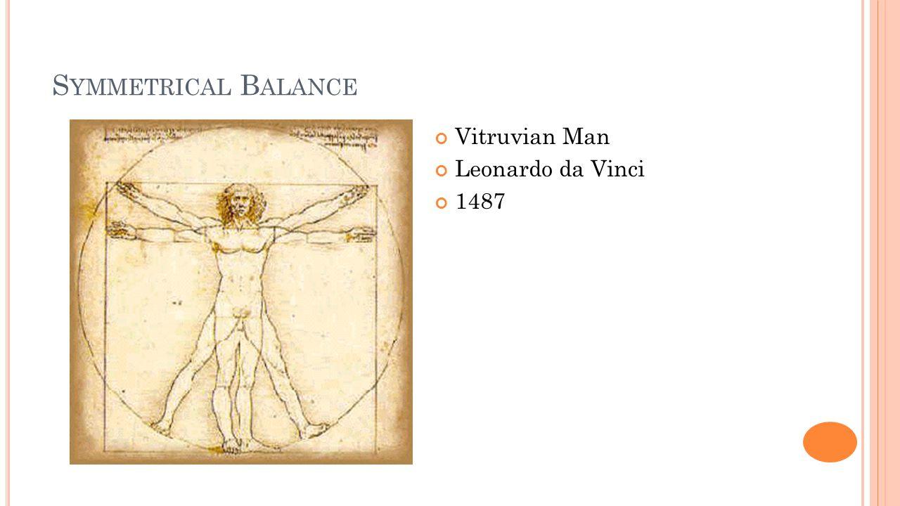 S YMMETRICAL B ALANCE Vitruvian Man Leonardo da Vinci 1487