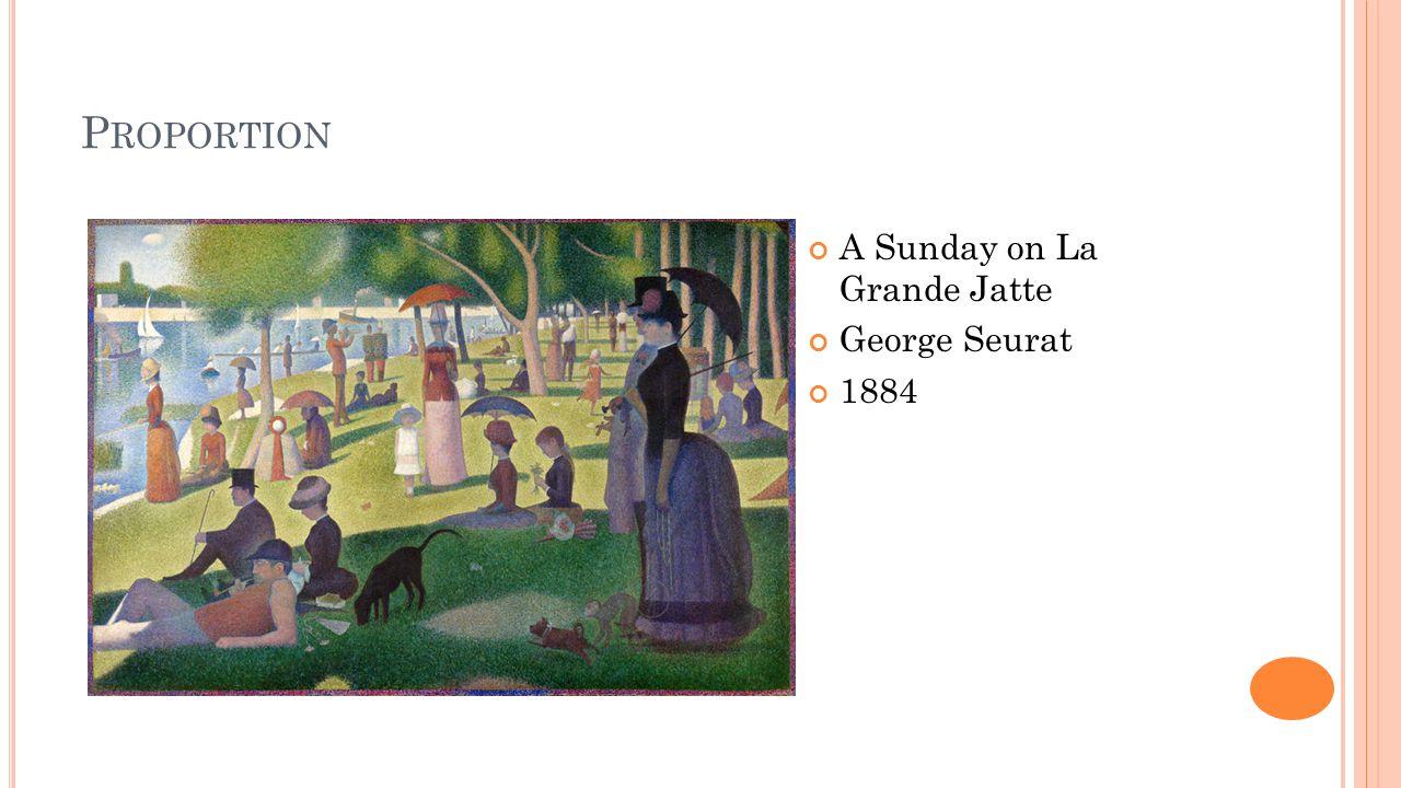 P ROPORTION A Sunday on La Grande Jatte George Seurat 1884