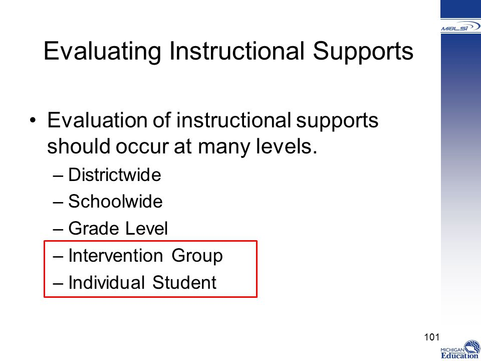 Evaluating Instructional Supports Evaluation of instructional supports should occur at many levels.