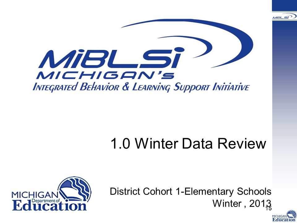 1.0 Winter Data Review District Cohort 1-Elementary Schools Winter, 2013 15