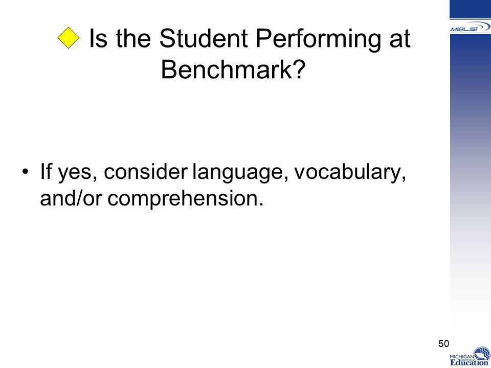 If yes, consider language, vocabulary, and/or comprehension. 50