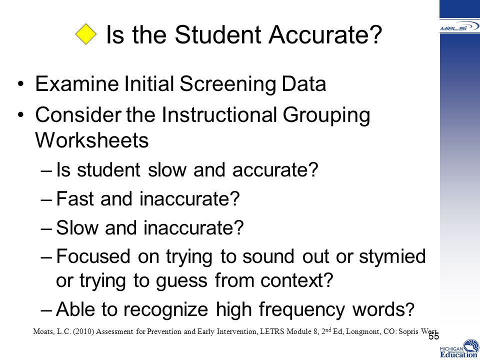 Examine Initial Screening Data Consider the Instructional Grouping Worksheets –Is student slow and accurate.