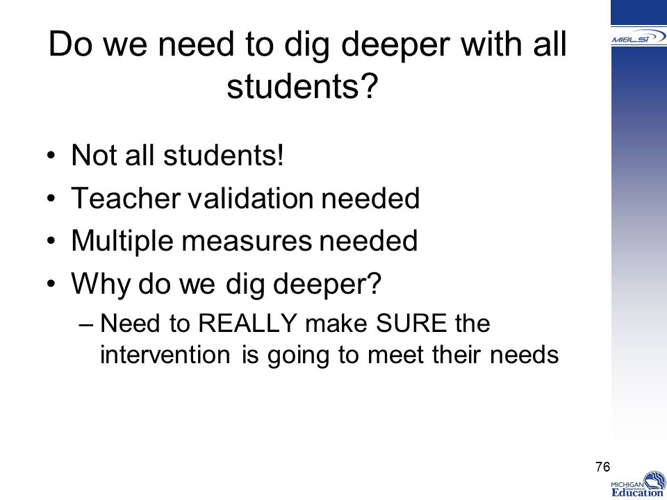 Do we need to dig deeper with all students.Not all students.
