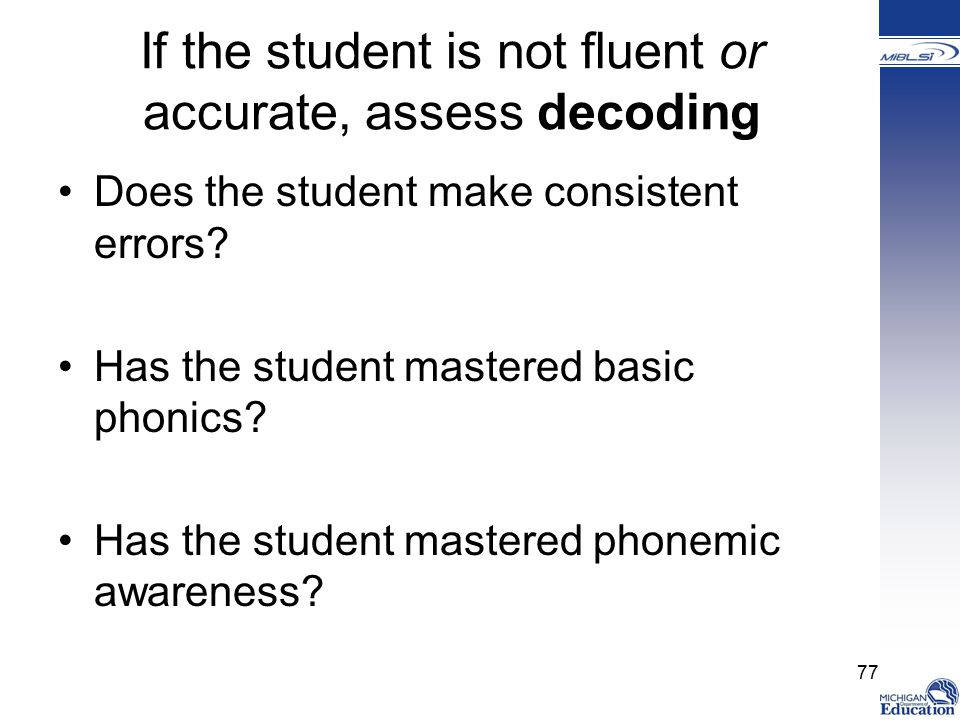 If the student is not fluent or accurate, assess decoding Does the student make consistent errors.