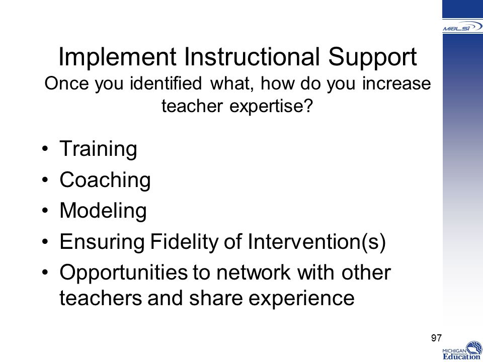 Implement Instructional Support Once you identified what, how do you increase teacher expertise.