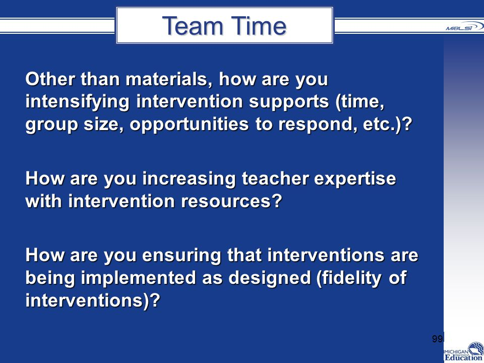 Other than materials, how are you intensifying intervention supports (time, group size, opportunities to respond, etc.).