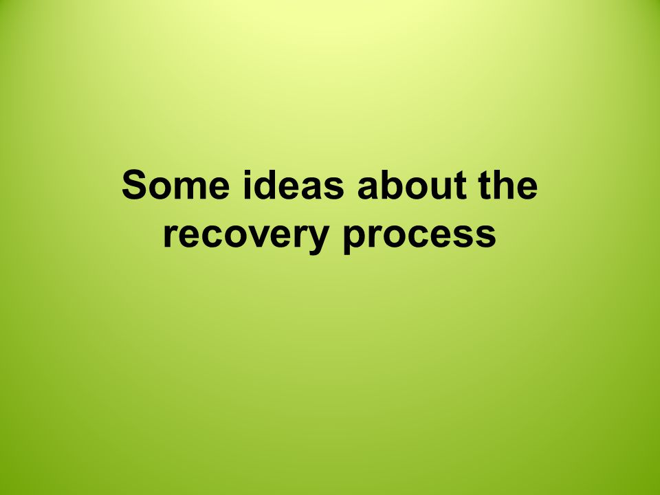 Some ideas about the recovery process