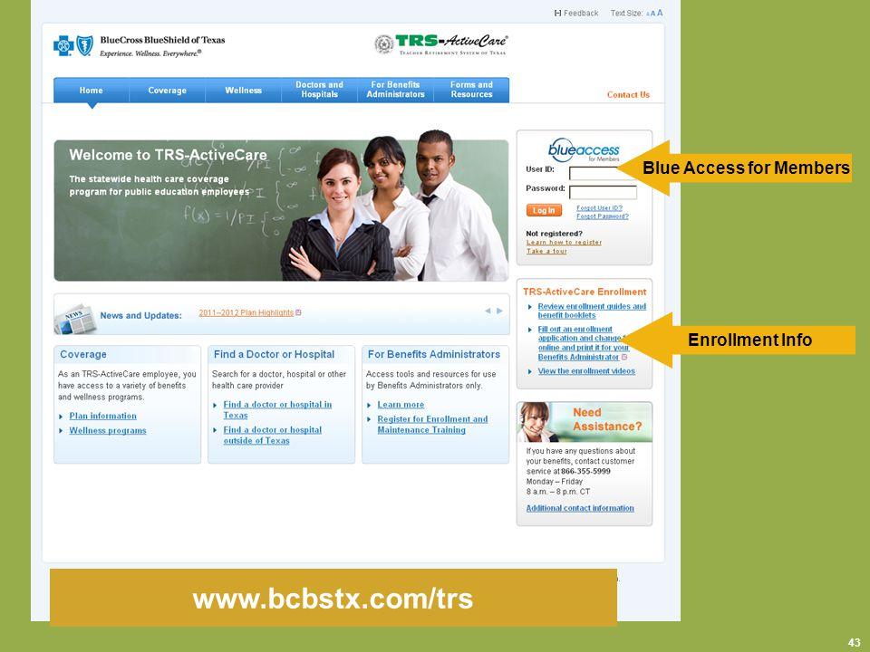 www.bcbstx.com/trs Enrollment Info 43 Blue Access for Members