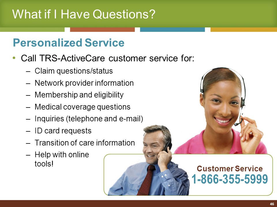 46 Customer Service 1-866-355-5999 What if I Have Questions.