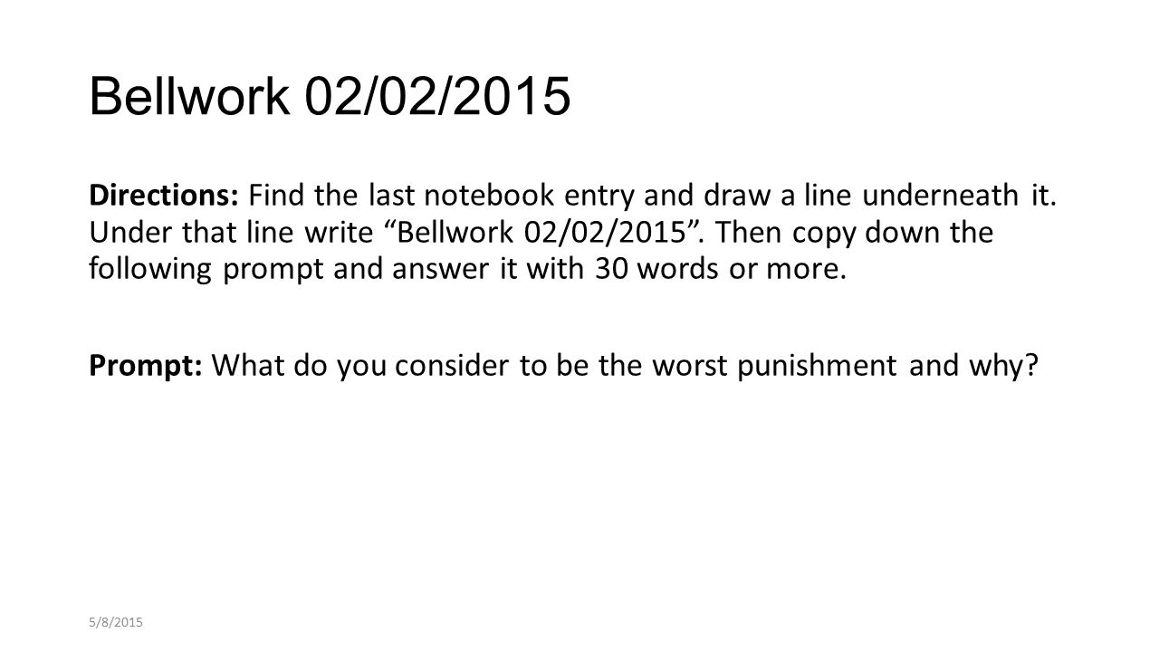 Bellwork 02/02/2015 Directions: Find the last notebook entry and draw a line underneath it.