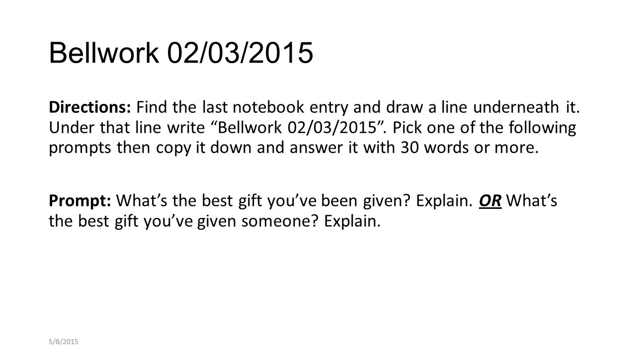 Bellwork 02/03/2015 Directions: Find the last notebook entry and draw a line underneath it.