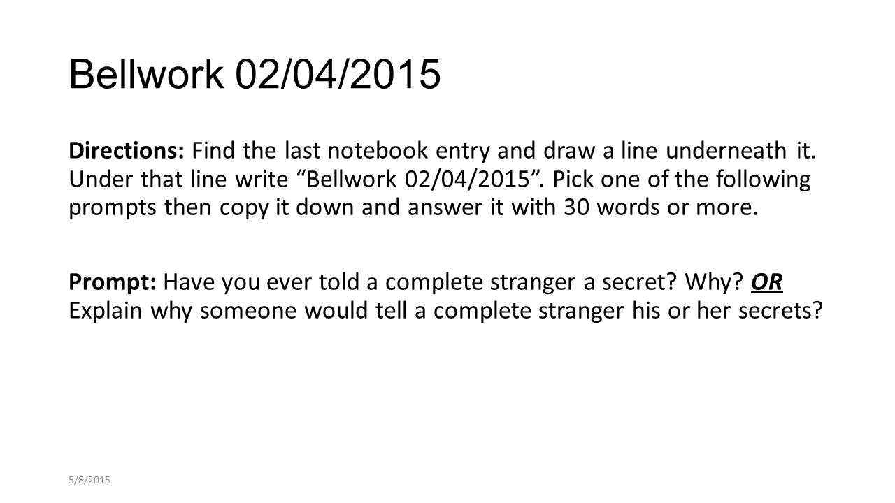 Bellwork 02/04/2015 Directions: Find the last notebook entry and draw a line underneath it.