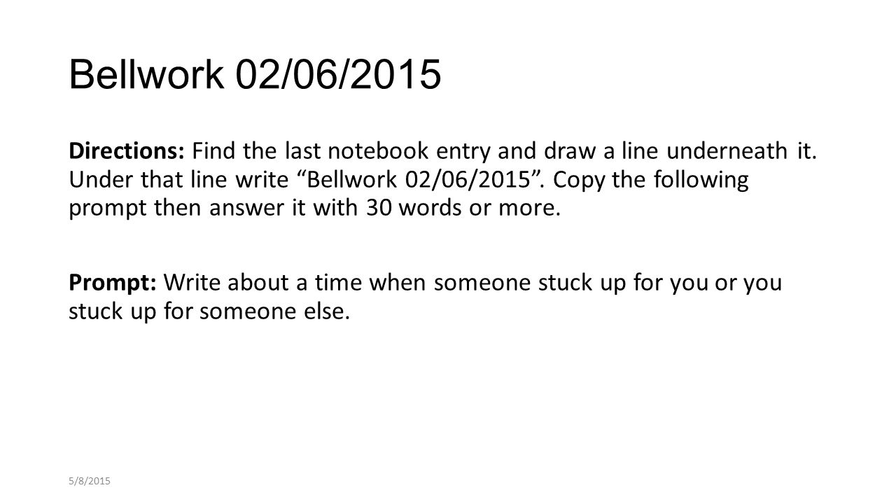 Bellwork 02/06/2015 Directions: Find the last notebook entry and draw a line underneath it.