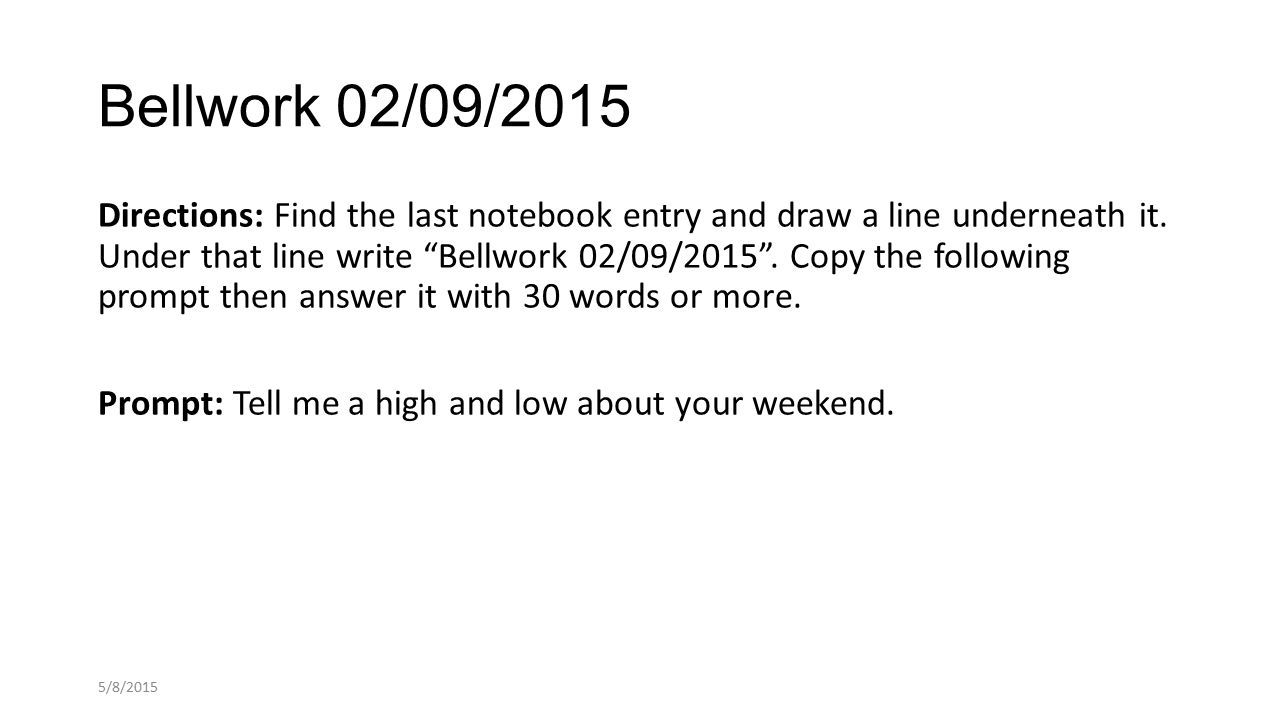 Bellwork 02/09/2015 Directions: Find the last notebook entry and draw a line underneath it.