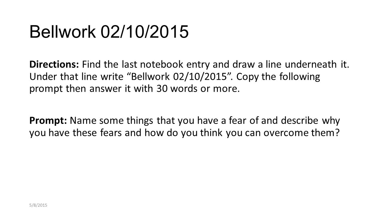 Bellwork 02/10/2015 Directions: Find the last notebook entry and draw a line underneath it.