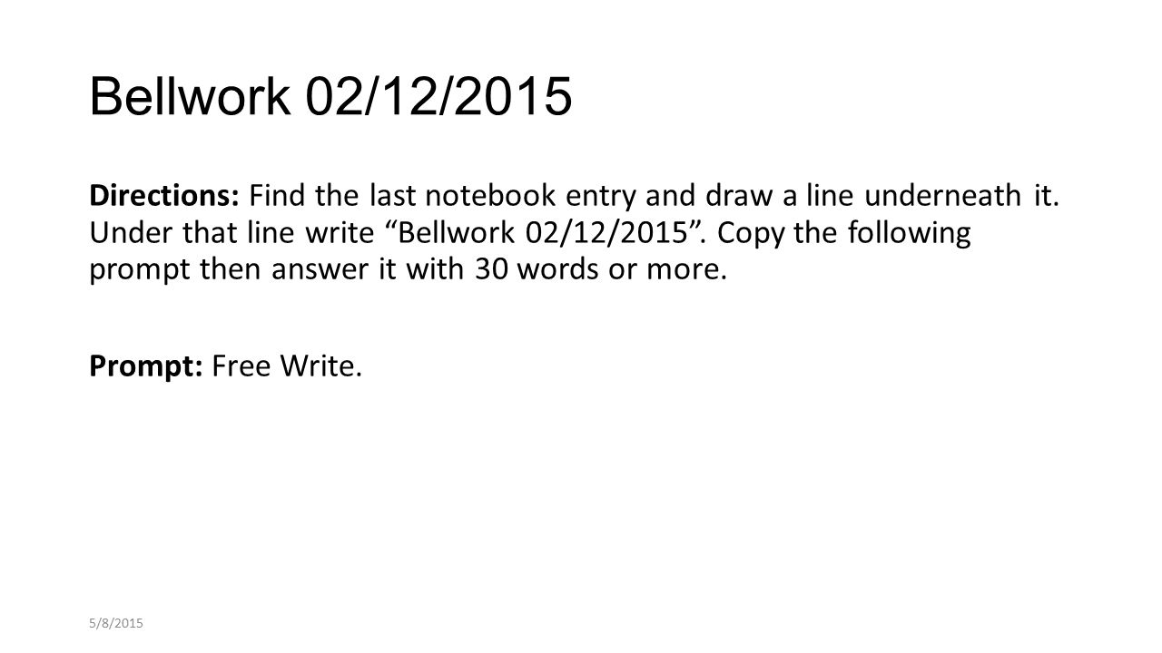 Bellwork 02/12/2015 Directions: Find the last notebook entry and draw a line underneath it.