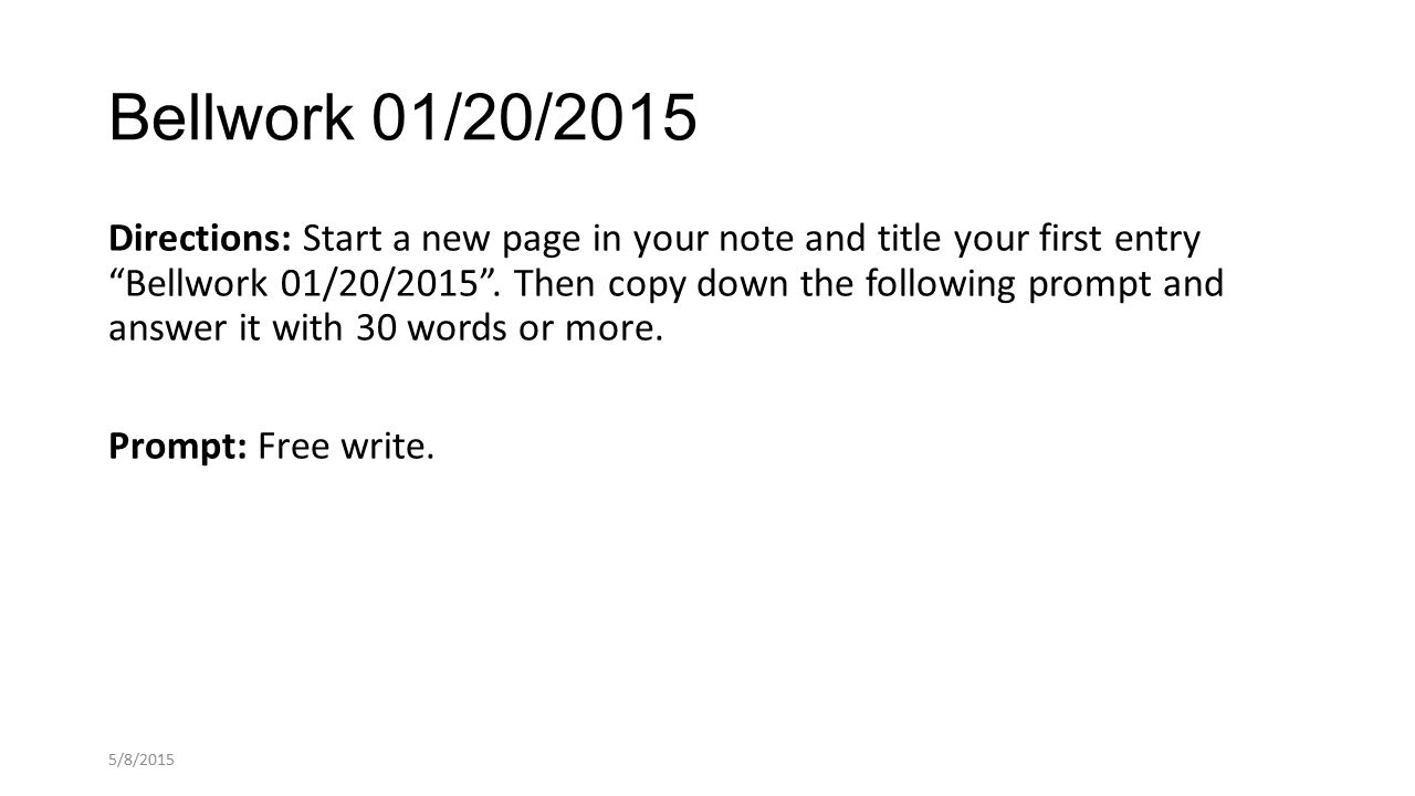Bellwork 01/20/2015 Directions: Start a new page in your note and title your first entry Bellwork 01/20/2015 .