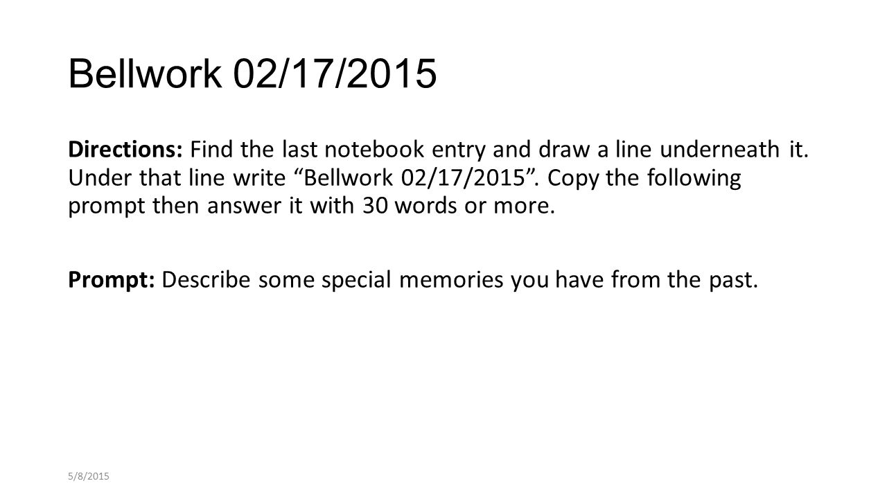 Bellwork 02/17/2015 Directions: Find the last notebook entry and draw a line underneath it.