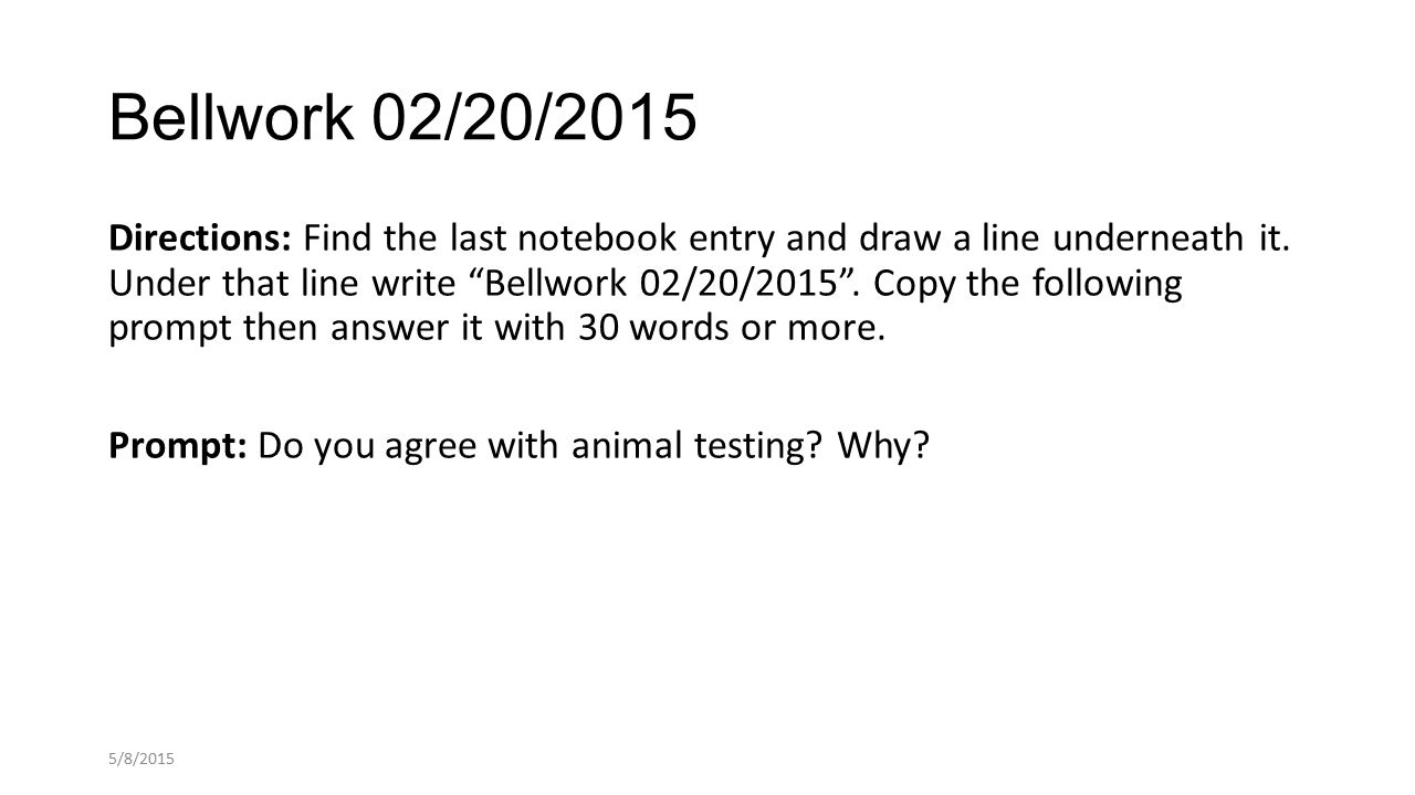 Bellwork 02/20/2015 Directions: Find the last notebook entry and draw a line underneath it.