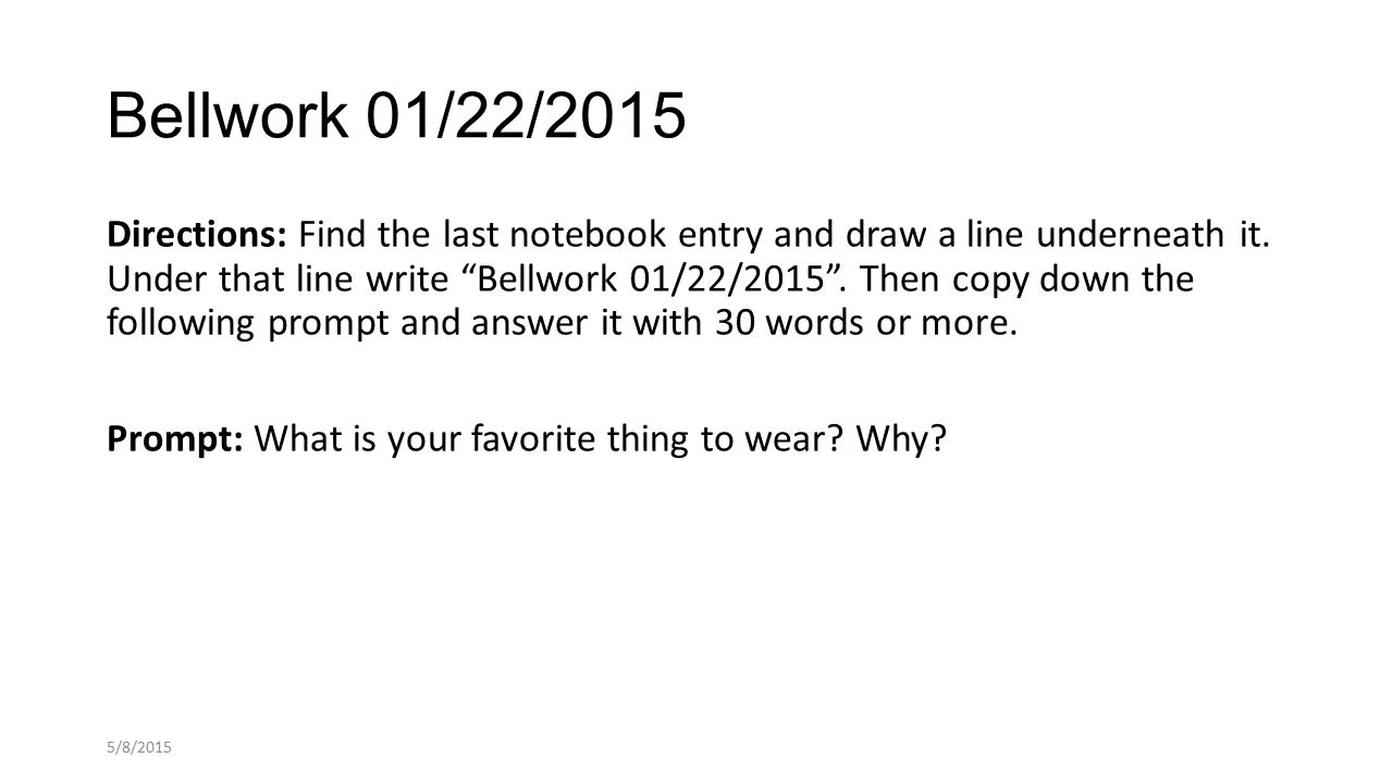 Bellwork 01/22/2015 Directions: Find the last notebook entry and draw a line underneath it.