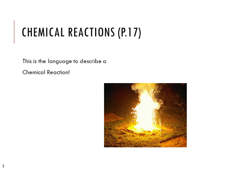 CHEMICAL REACTIONS (P.17)  Coefficients are used for balancing reactions.