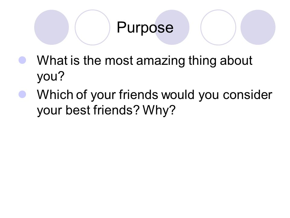 Purpose What is the most amazing thing about you.