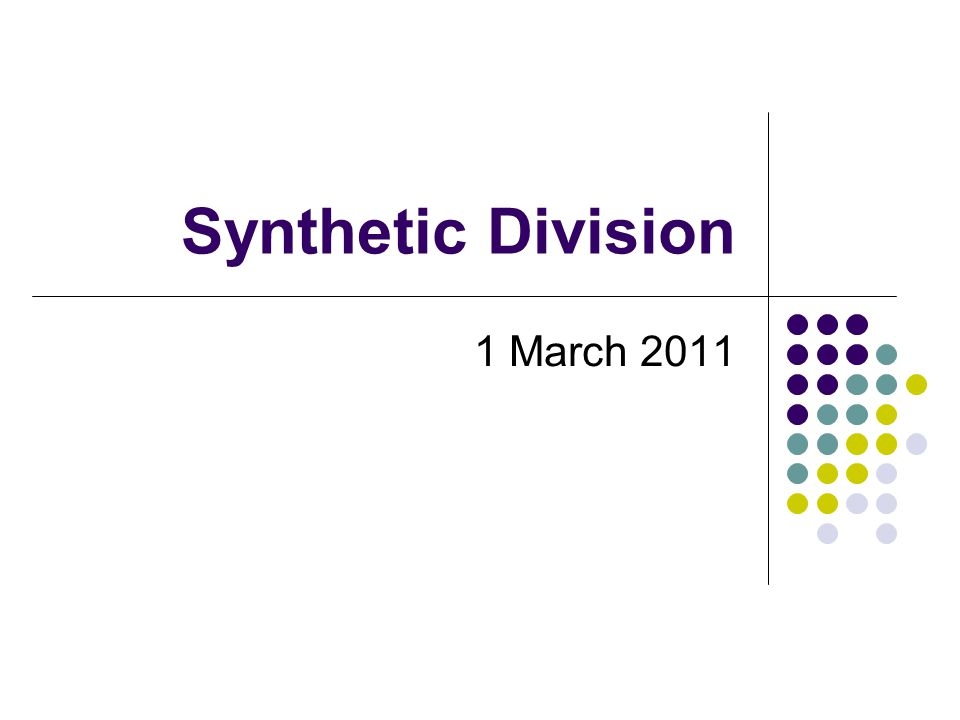 Synthetic Division 1 March 2011