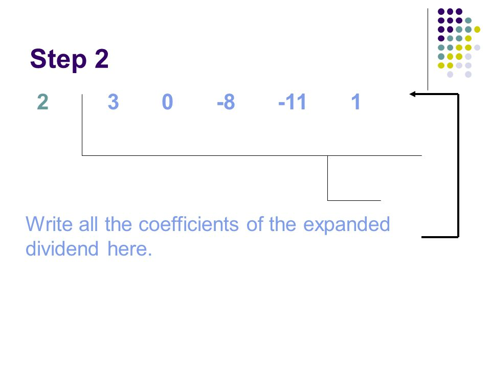 Step 2 2 Write all the coefficients of the expanded dividend here. 3 0 -8 -11 1
