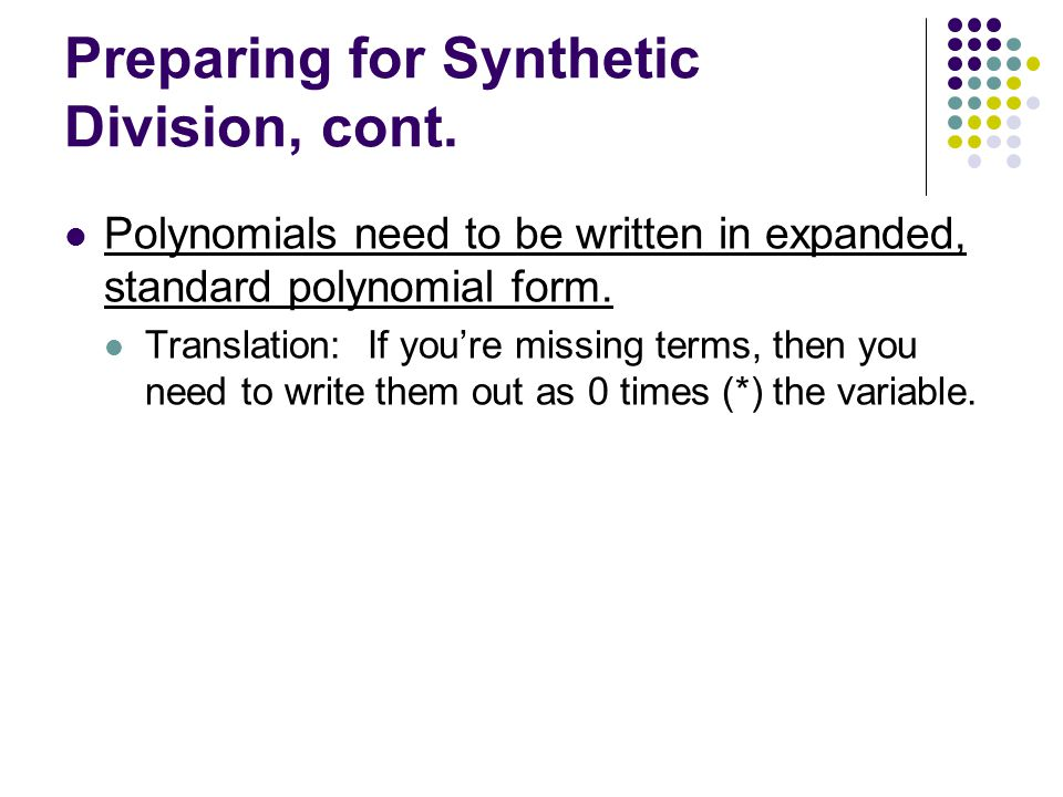 Polynomials need to be written in expanded, standard polynomial form. Translation: If you're missing terms, then you need to write them out as 0 times