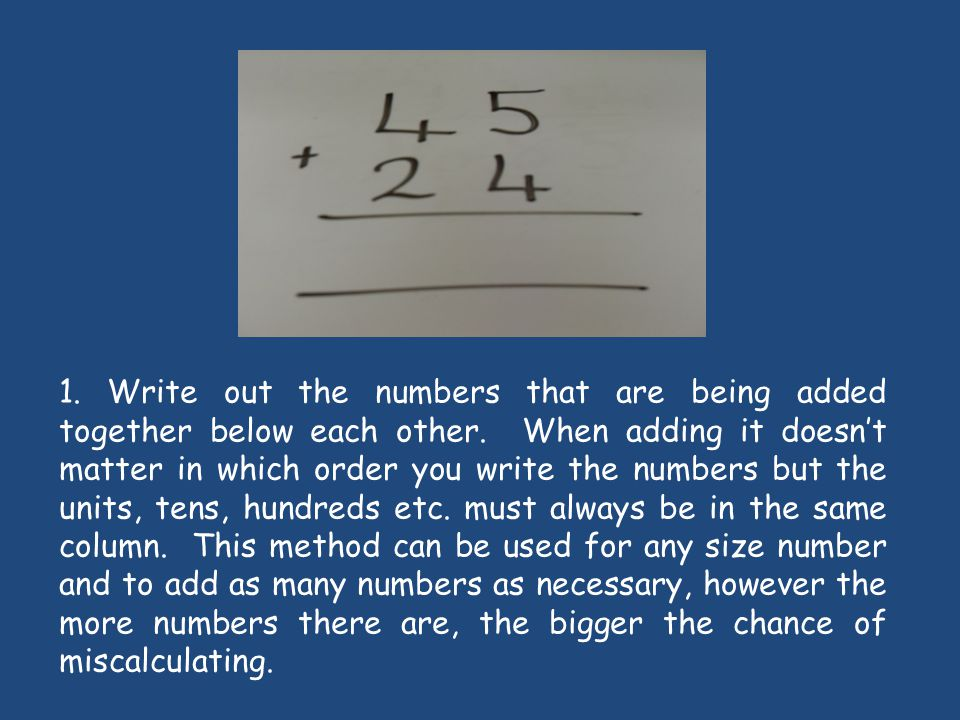 1.Write out the numbers that are being added together below each other.