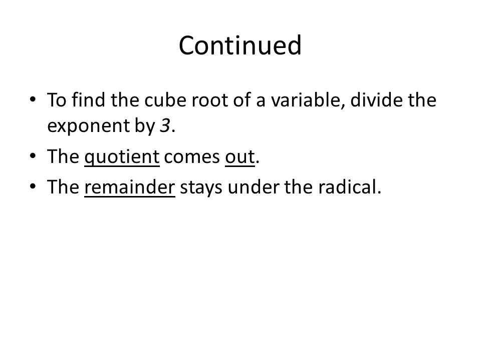 Continued To find the cube root of a variable, divide the exponent by 3.